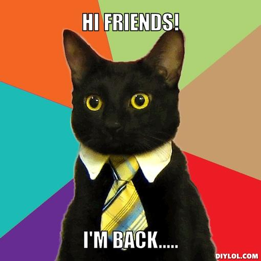business-cat-meme-generator-hi-friends-i-m-back-4689fc